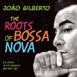 Gilberto, Joao : The Roots Of Bossa Nova (CD)