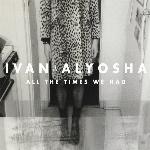 Ivan & Alyosha : All The Times We Had (LP)