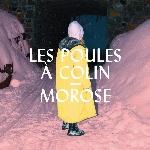 Poules à Colin (Les) : Morose (CD)