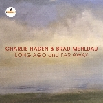 Haden, Charlie : Long Ago And Far Away - & Brad Mehldau (CD)