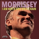 Morrissey : I Am Not A Dog On A Chain (CD)