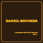 Boucher, Daniel : À grands coups de tounes, Vol. 1 (CD)